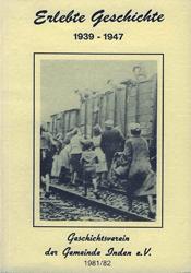 """""""Erlebte Geschichte"""" - Die Gemeinde Inden in den Jahren 1939 – 1947"""